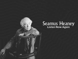 Seamus Heaney: Listen Now Again